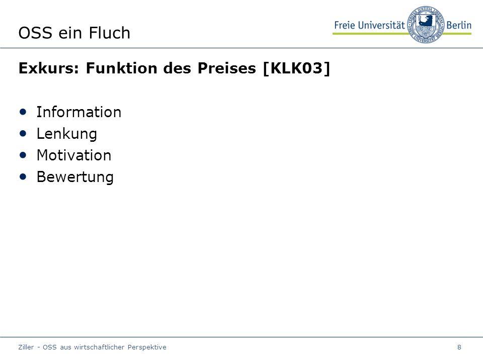 Ziller - OSS aus wirtschaftlicher Perspektive8 OSS ein Fluch Exkurs: Funktion des Preises [KLK03] Information Lenkung Motivation Bewertung