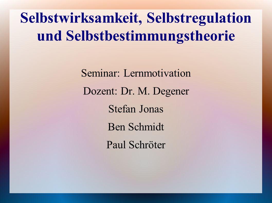 Selbstwirksamkeit, Selbstregulation und Selbstbestimmungstheorie Seminar: Lernmotivation Dozent: Dr.