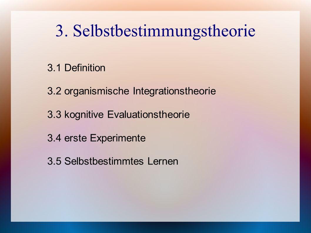 3. Selbstbestimmungstheorie 3.1 Definition 3.2 organismische Integrationstheorie 3.3 kognitive Evaluationstheorie 3.4 erste Experimente 3.5 Selbstbest