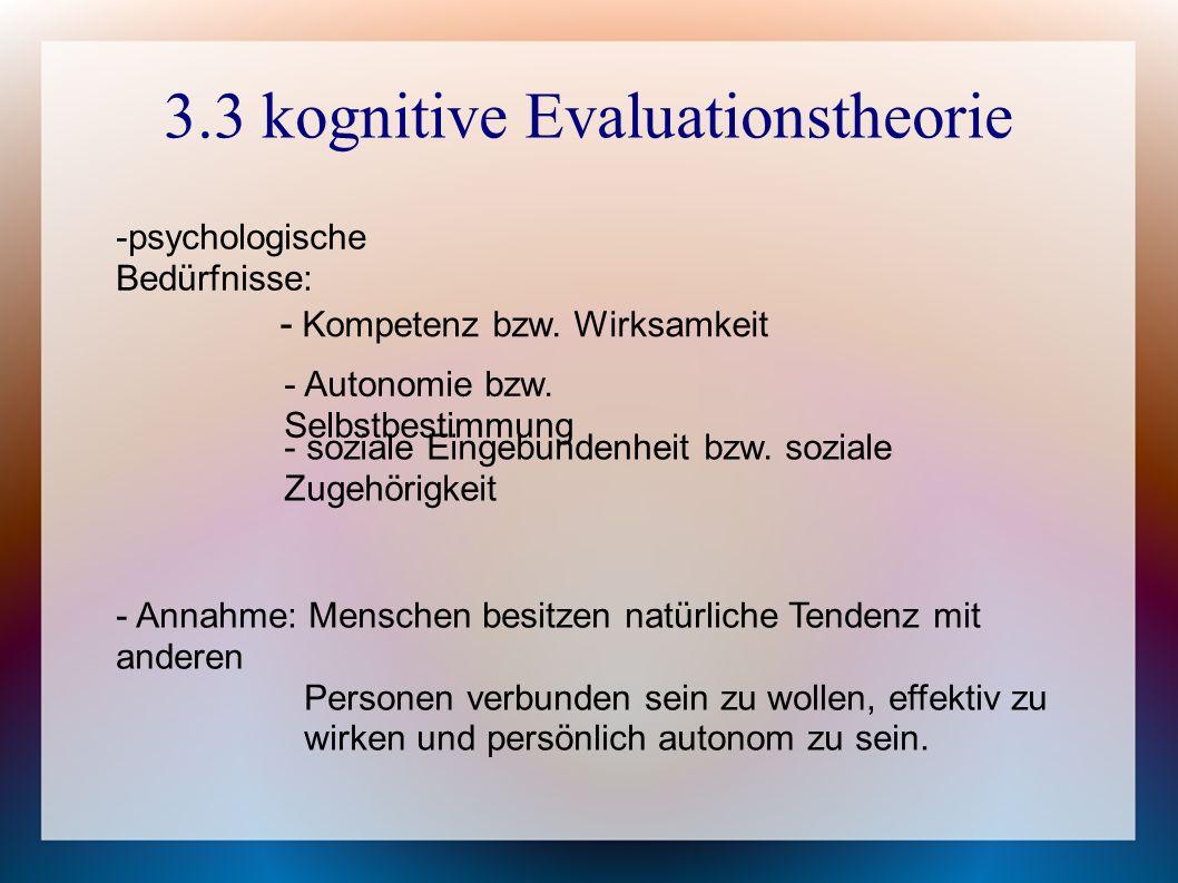 3.3 kognitive Evaluationstheorie -psychologische Bedürfnisse: - Kompetenz bzw.