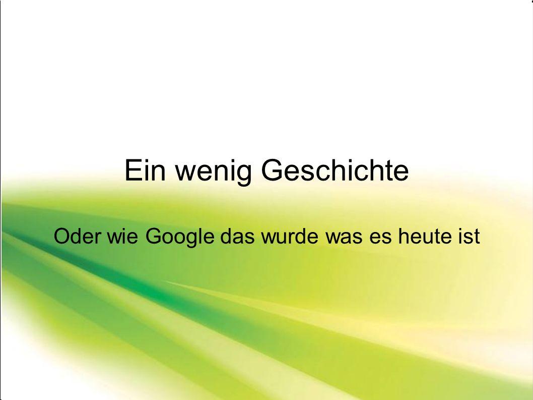 Ein wenig Geschichte Oder wie Google das wurde was es heute ist