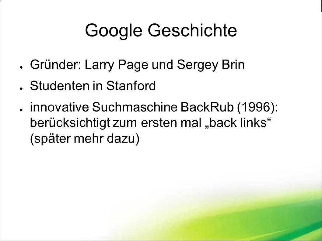"""Google Geschichte ● Gründer: Larry Page und Sergey Brin ● Studenten in Stanford ● innovative Suchmaschine BackRub (1996): berücksichtigt zum ersten mal """"back links (später mehr dazu)"""