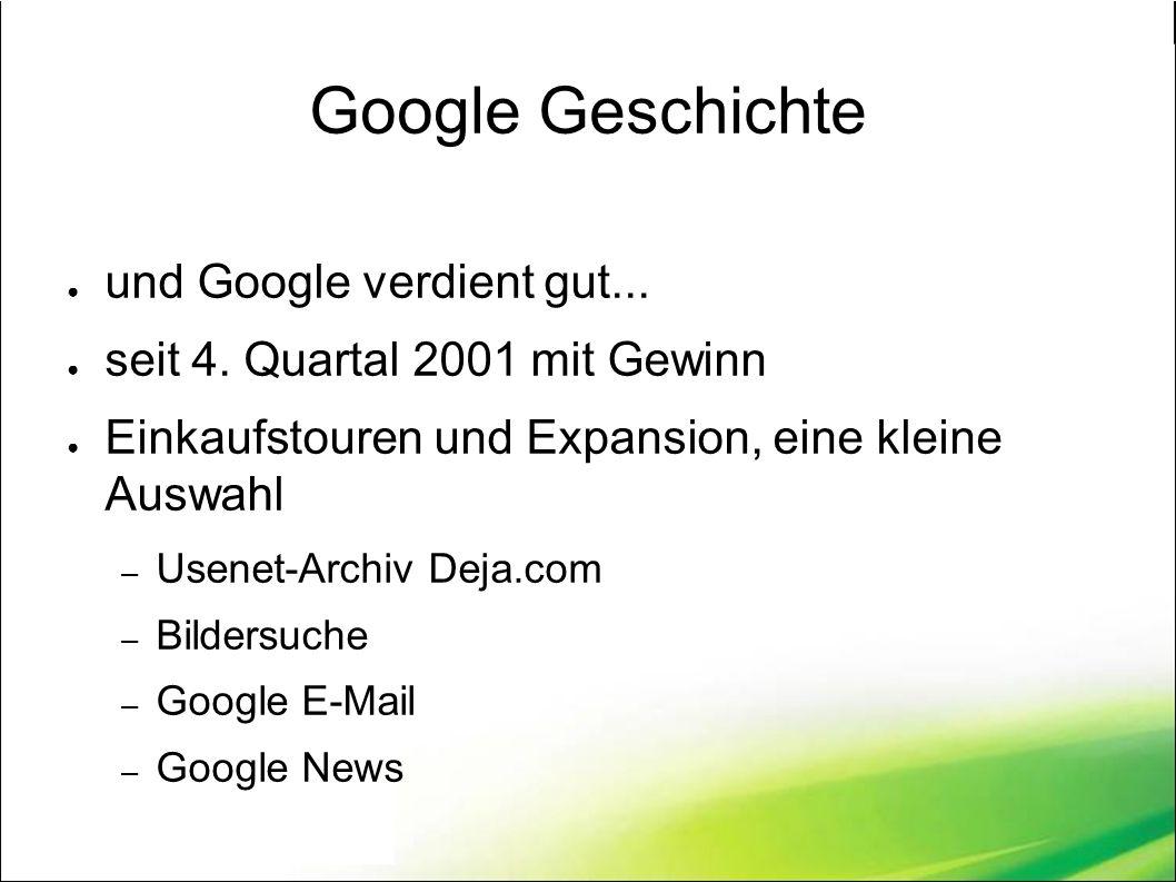 Google Geschichte ● und Google verdient gut... ● seit 4.