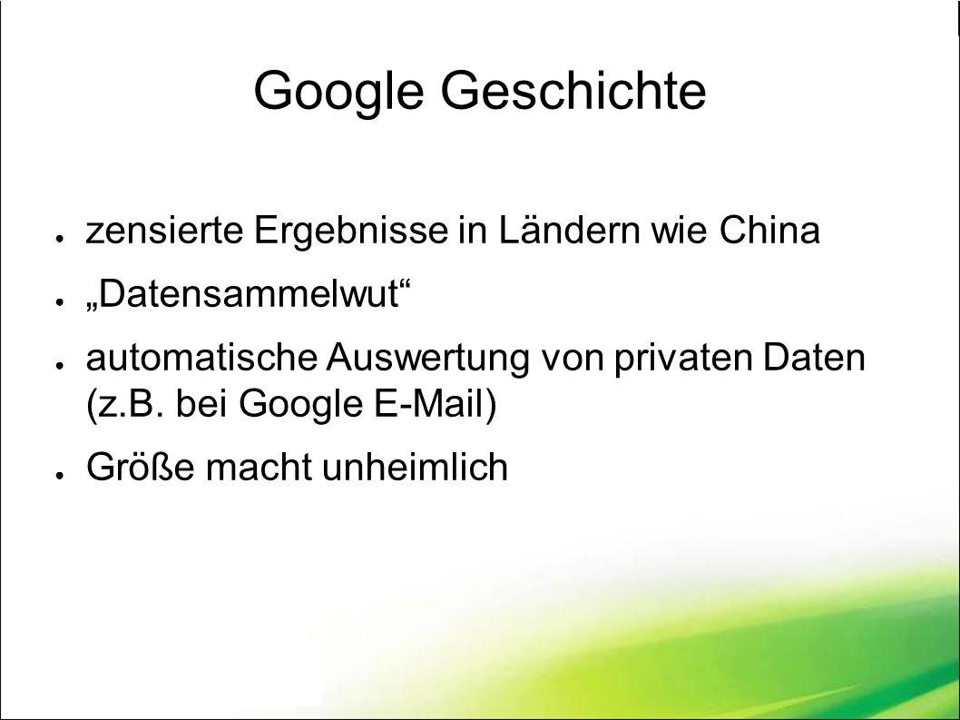 """Google Geschichte ● zensierte Ergebnisse in Ländern wie China ● """"Datensammelwut ● automatische Auswertung von privaten Daten (z.B."""