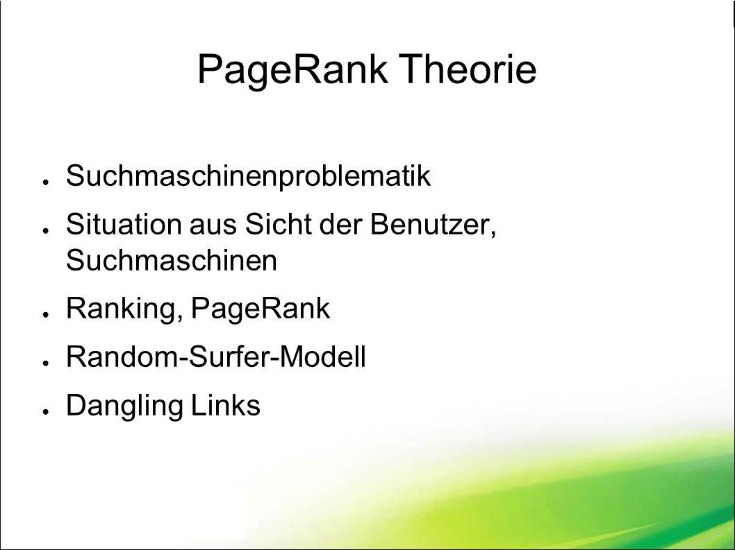 ● Suchmaschinenproblematik ● Situation aus Sicht der Benutzer, Suchmaschinen ● Ranking, PageRank ● Random-Surfer-Modell ● Dangling Links
