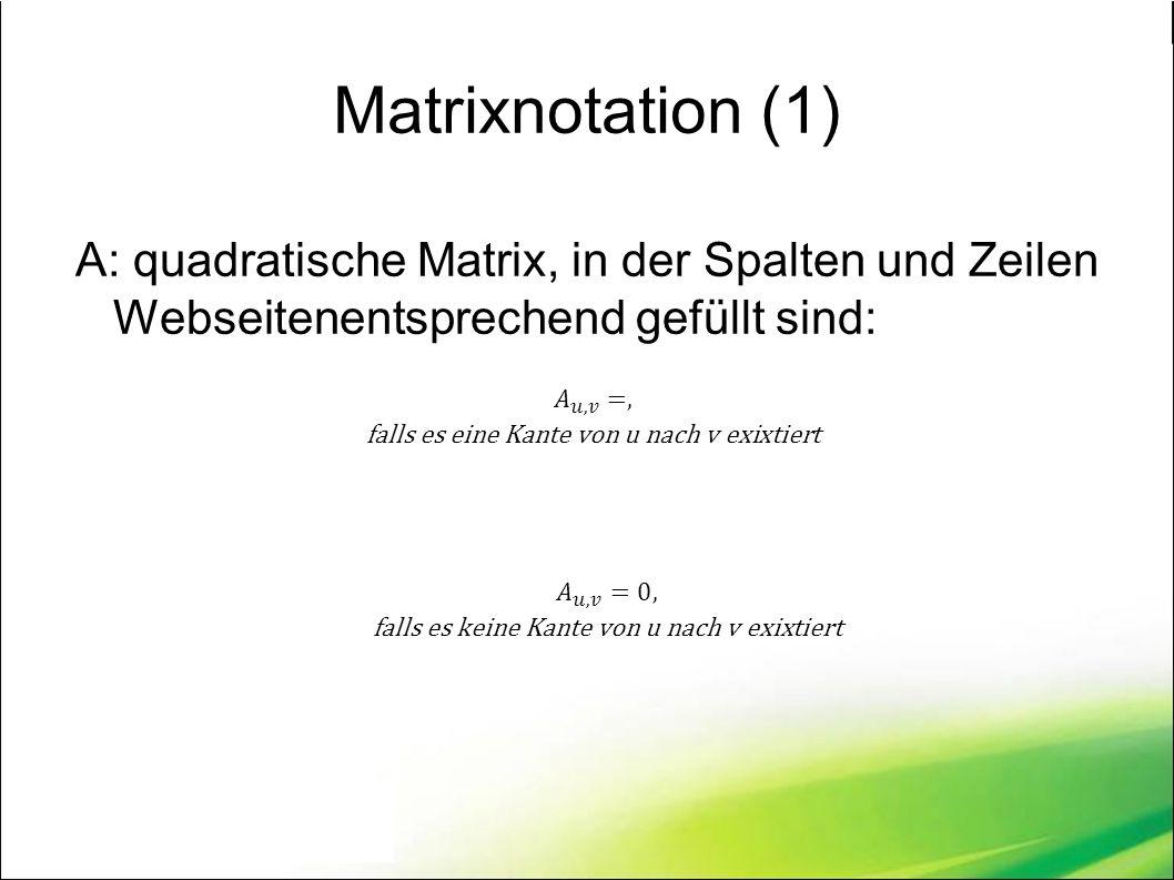 Matrixnotation (1) A: quadratische Matrix, in der Spalten und Zeilen Webseitenentsprechend gefüllt sind: