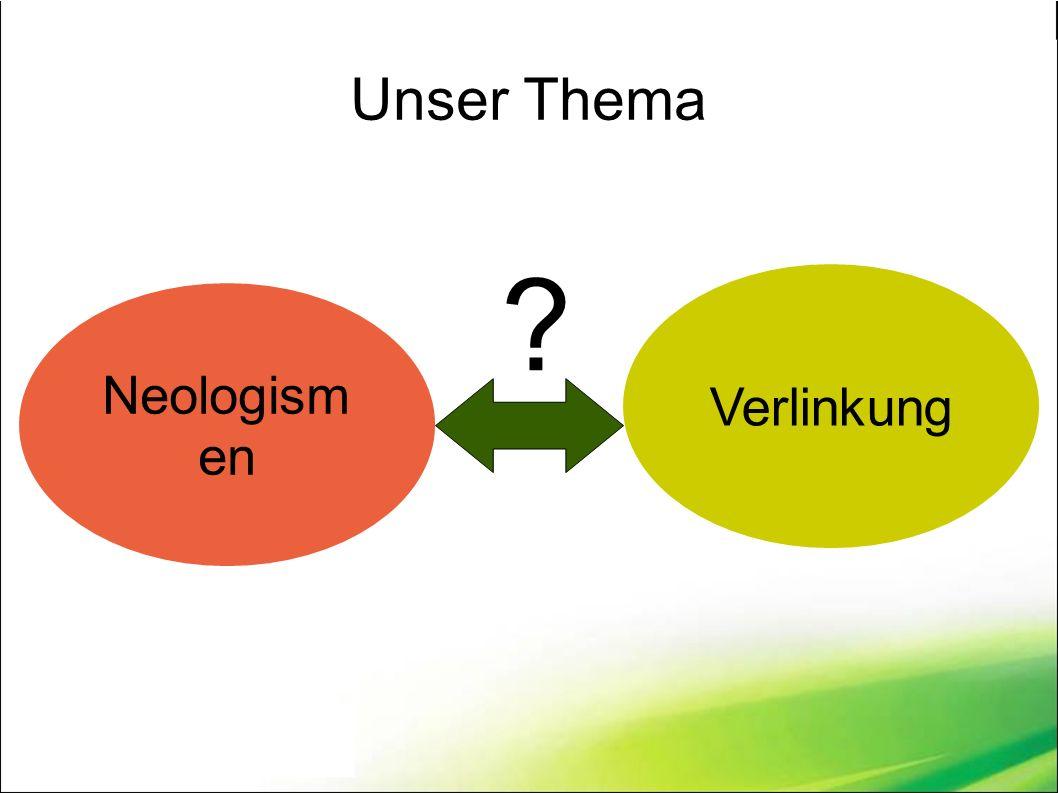 Unser Thema Neologism en Verlinkung ?