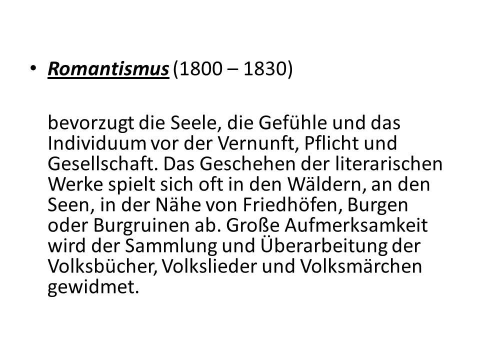 Romantismus (1800 – 1830) bevorzugt die Seele, die Gefühle und das Individuum vor der Vernunft, Pflicht und Gesellschaft.