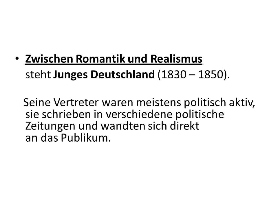 Zwischen Romantik und Realismus steht Junges Deutschland (1830 – 1850).