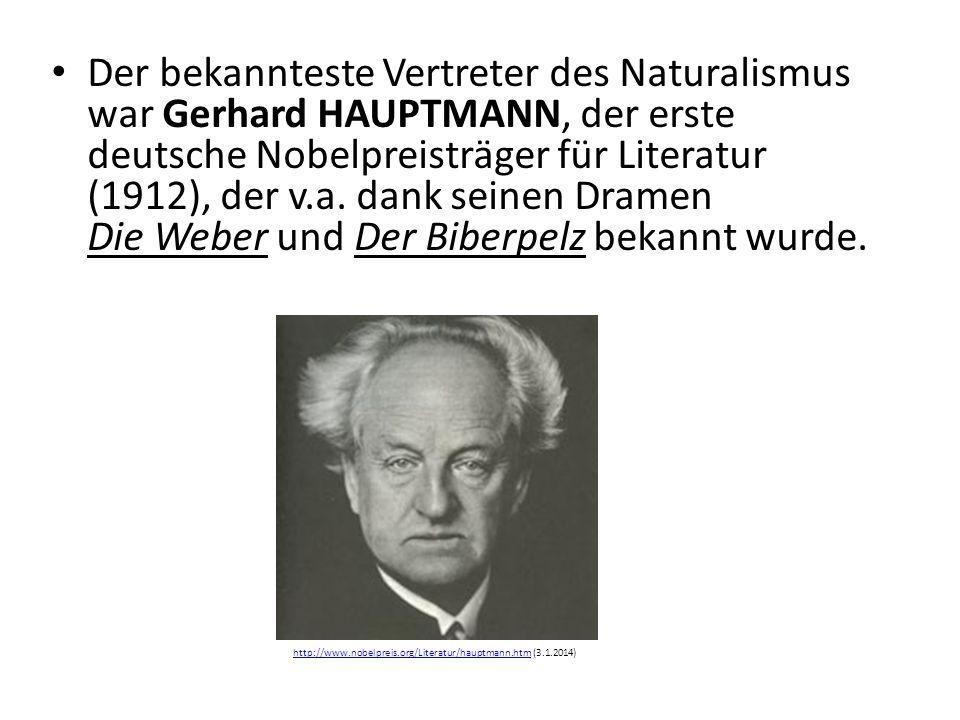 Der bekannteste Vertreter des Naturalismus war Gerhard HAUPTMANN, der erste deutsche Nobelpreisträger für Literatur (1912), der v.a.