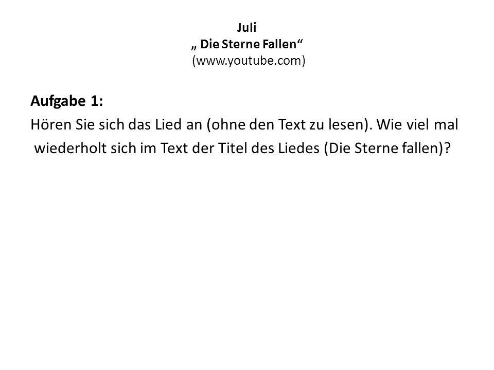 """Juli """" Die Sterne Fallen"""" (www.youtube.com) Aufgabe 1: Hören Sie sich das Lied an (ohne den Text zu lesen). Wie viel mal wiederholt sich im Text der T"""