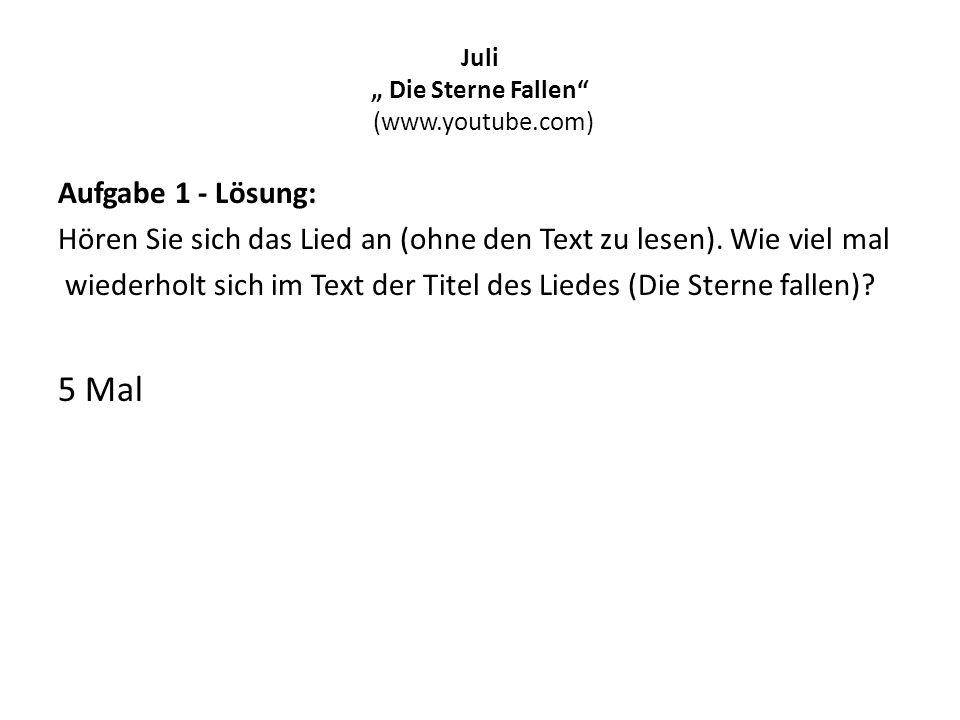 """Juli """" Die Sterne Fallen"""" (www.youtube.com) Aufgabe 1 - Lösung: Hören Sie sich das Lied an (ohne den Text zu lesen). Wie viel mal wiederholt sich im T"""