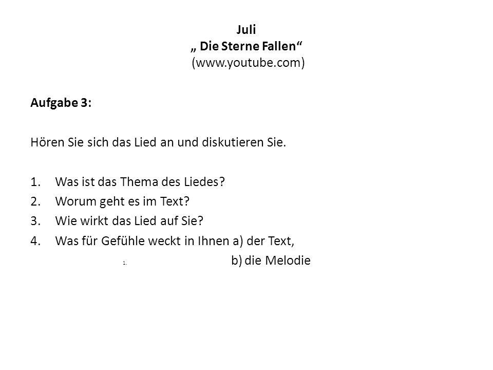 """Juli """" Die Sterne Fallen"""" (www.youtube.com) Aufgabe 3: Hören Sie sich das Lied an und diskutieren Sie. 1.Was ist das Thema des Liedes? 2.Worum geht es"""