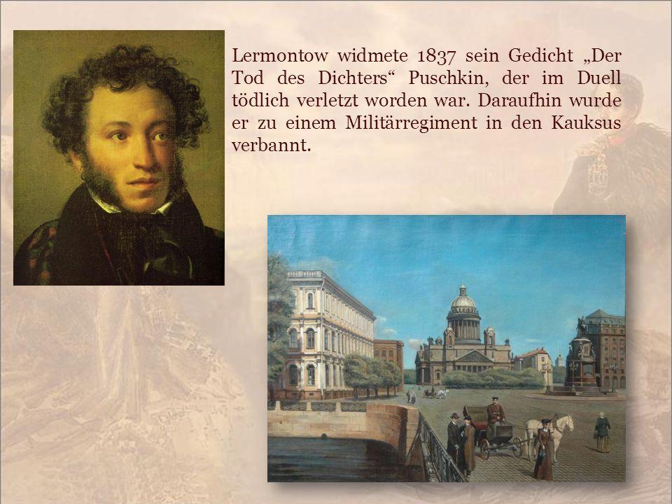 """Lermontow widmete 1837 sein Gedicht """"Der Tod des Dichters"""" Puschkin, der im Duell tödlich verletzt worden war. Daraufhin wurde er zu einem Militärregi"""