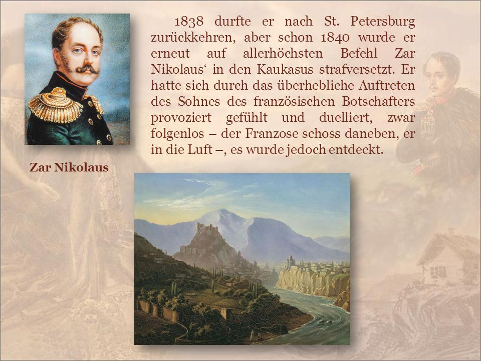 1838 durfte er nach St. Petersburg zurückkehren, aber schon 1840 wurde er erneut auf allerhöchsten Befehl Zar Nikolaus' in den Kaukasus strafversetzt.