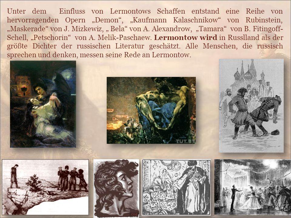 """29 Unter dem Einfluss von Lermontows Schaffen entstand eine Reihe von hervorragenden Opern """"Demon , """"Kaufmann Kalaschnikow von Rubinstein, """"Maskerade von J."""