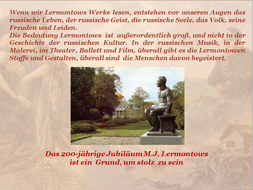 Das 200-jährige Jubiläum M.J. Lermontows ist ein Grund, um stolz zu sein Wenn wir Lermontows Werke lesen, entstehen vor unseren Augen das russische Le