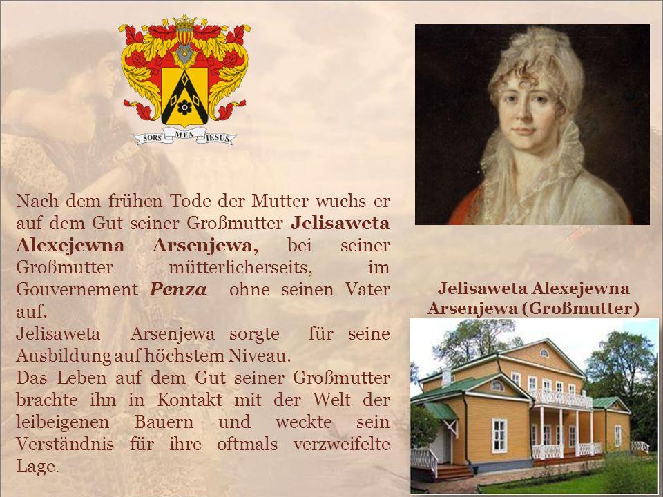 Nach dem frühen Tode der Mutter wuchs er auf dem Gut seiner Großmutter Jelisaweta Alexejewna Arsenjewa, bei seiner Großmutter mütterlicherseits, im Go