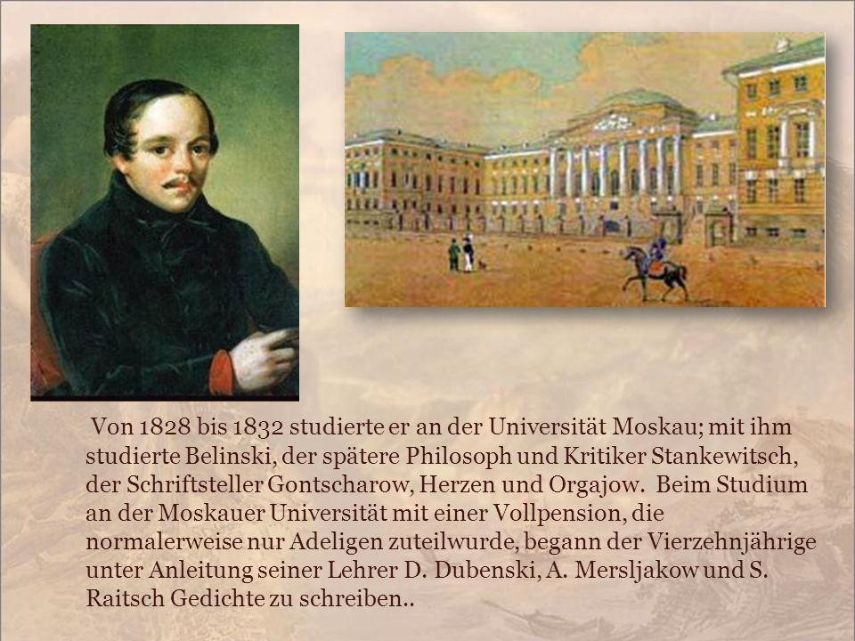 Von 1828 bis 1832 studierte er an der Universität Moskau; mit ihm studierte Belinski, der spätere Philosoph und Kritiker Stankewitsch, der Schriftstel