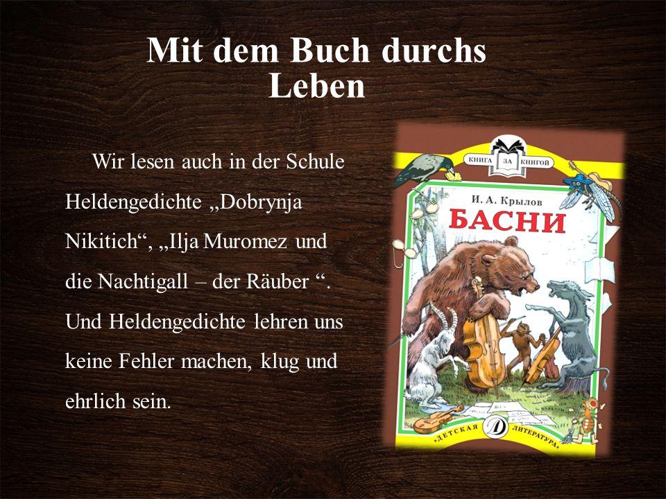 """Mit dem Buch durchs Leben Wir lesen auch in der Schule Heldengedichte """"Dobrynja Nikitich , """"Ilja Muromez und die Nachtigall – der Räuber ."""