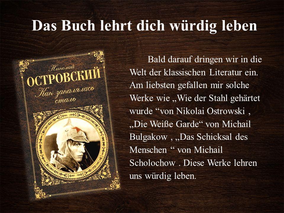 Das Buch lehrt dich würdig leben Bald darauf dringen wir in die Welt der klassischen Literatur ein.