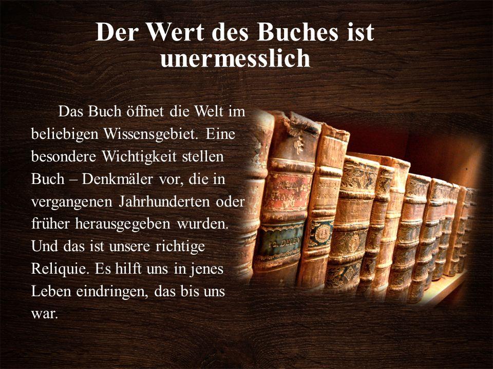 Der Wert des Buches ist unermesslich Das Buch öffnet die Welt im beliebigen Wissensgebiet.