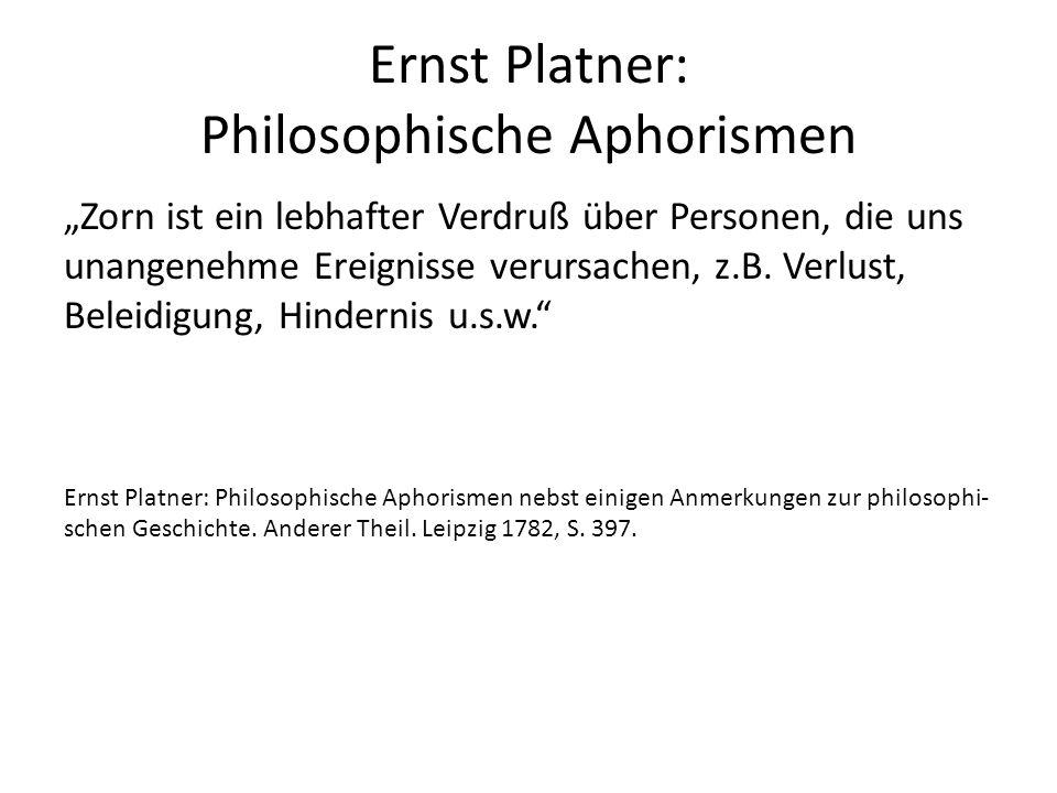 """Ernst Platner: Philosophische Aphorismen """"Zorn ist ein lebhafter Verdruß über Personen, die uns unangenehme Ereignisse verursachen, z.B."""