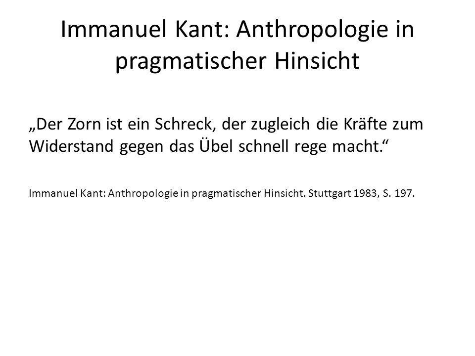 """Immanuel Kant: Anthropologie in pragmatischer Hinsicht """"Der Zorn ist ein Schreck, der zugleich die Kräfte zum Widerstand gegen das Übel schnell rege macht. Immanuel Kant: Anthropologie in pragmatischer Hinsicht."""