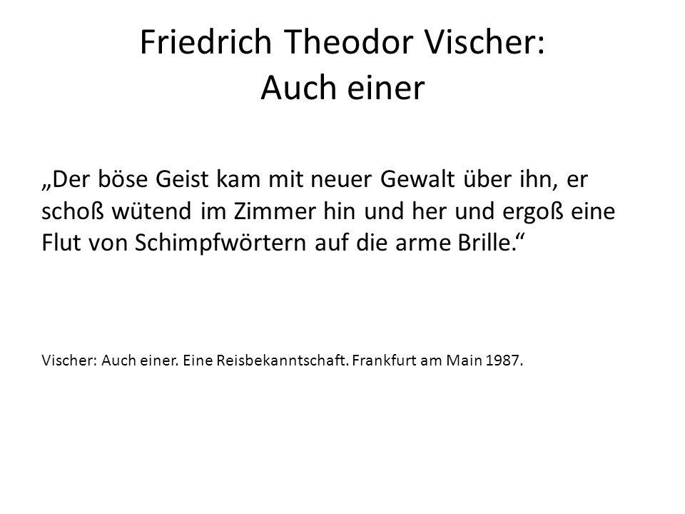 """Friedrich Theodor Vischer: Auch einer """"Der böse Geist kam mit neuer Gewalt über ihn, er schoß wütend im Zimmer hin und her und ergoß eine Flut von Schimpfwörtern auf die arme Brille. Vischer: Auch einer."""