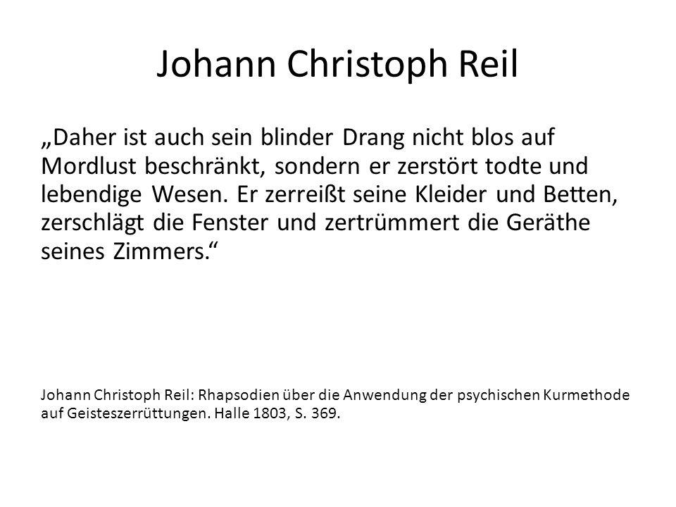 """Johann Christoph Reil """" Daher ist auch sein blinder Drang nicht blos auf Mordlust beschränkt, sondern er zerstört todte und lebendige Wesen."""