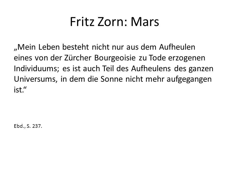 """Fritz Zorn: Mars """"Mein Leben besteht nicht nur aus dem Aufheulen eines von der Zürcher Bourgeoisie zu Tode erzogenen Individuums; es ist auch Teil des Aufheulens des ganzen Universums, in dem die Sonne nicht mehr aufgegangen ist. Ebd., S."""