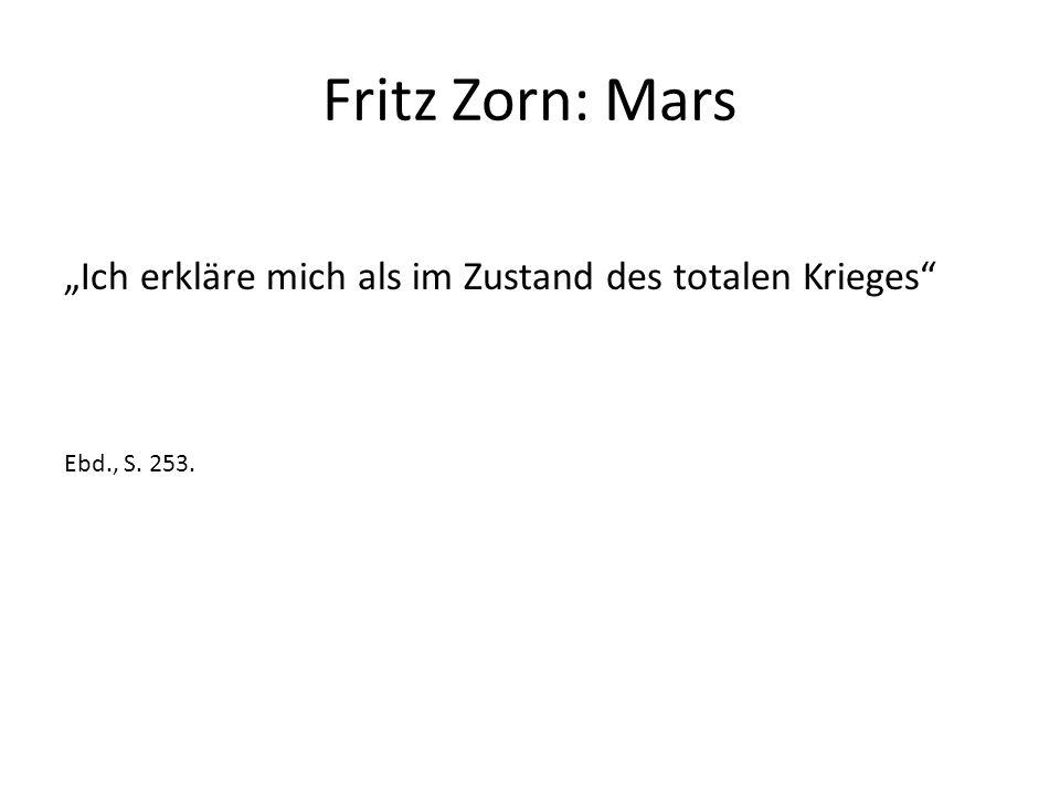 """Fritz Zorn: Mars """"Ich erkläre mich als im Zustand des totalen Krieges Ebd., S. 253."""