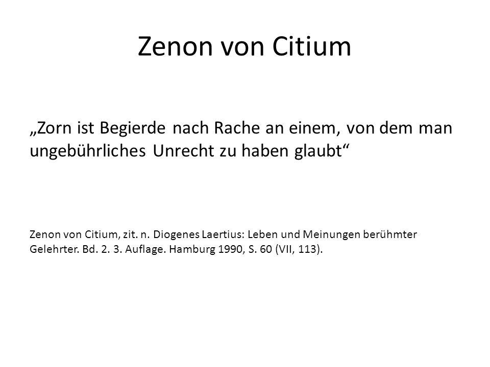 """Zenon von Citium """"Zorn ist Begierde nach Rache an einem, von dem man ungebührliches Unrecht zu haben glaubt Zenon von Citium, zit."""