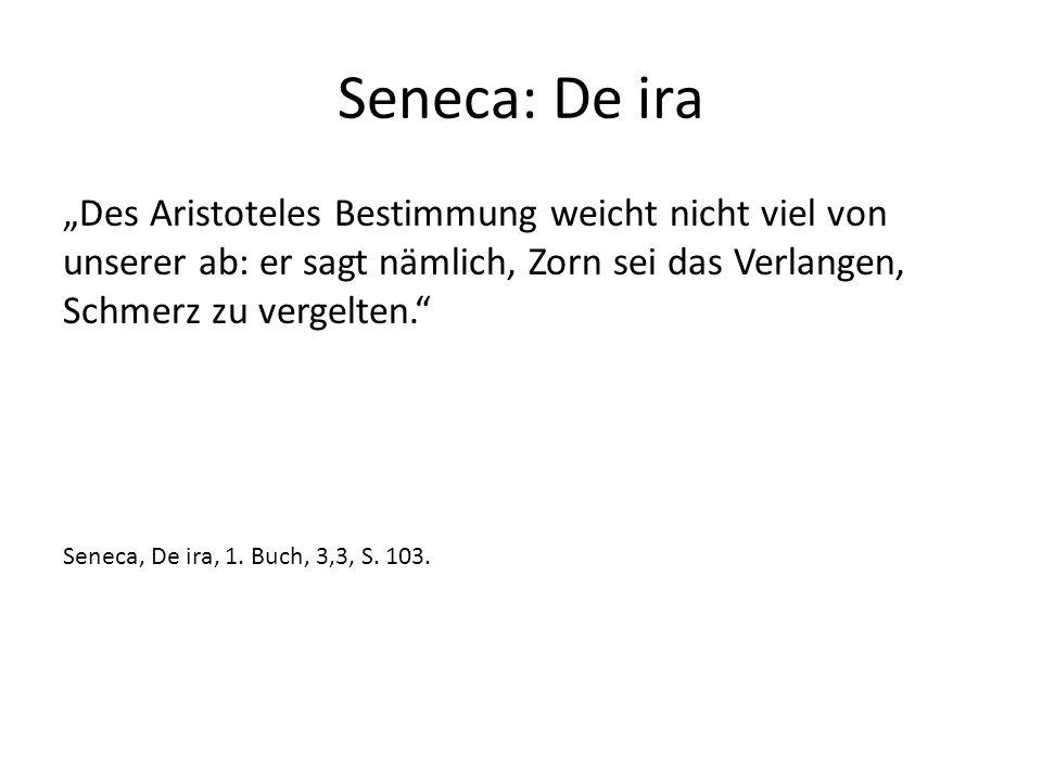 """Seneca: De ira """"Des Aristoteles Bestimmung weicht nicht viel von unserer ab: er sagt nämlich, Zorn sei das Verlangen, Schmerz zu vergelten. Seneca, De ira, 1."""