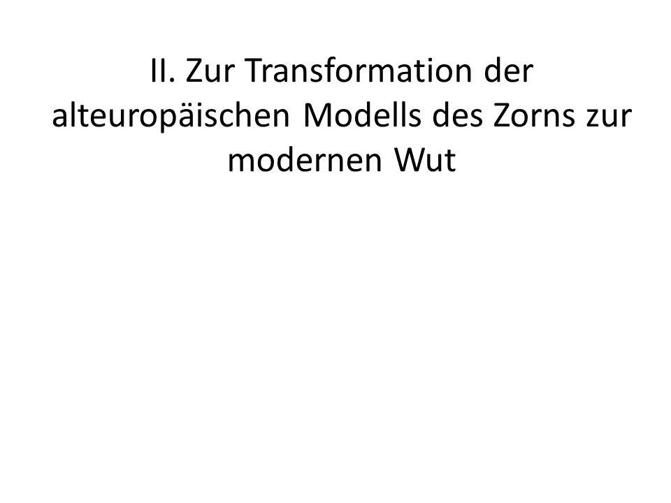 II. Zur Transformation der alteuropäischen Modells des Zorns zur modernen Wut