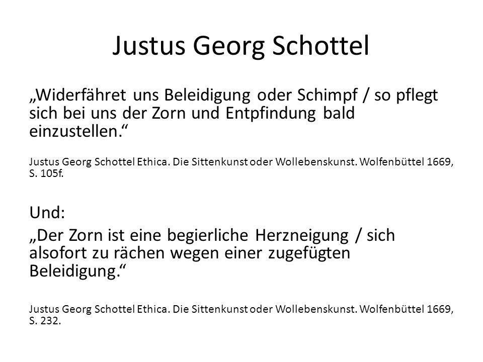 """Justus Georg Schottel """"Widerfähret uns Beleidigung oder Schimpf / so pflegt sich bei uns der Zorn und Entpfindung bald einzustellen. Justus Georg Schottel Ethica."""