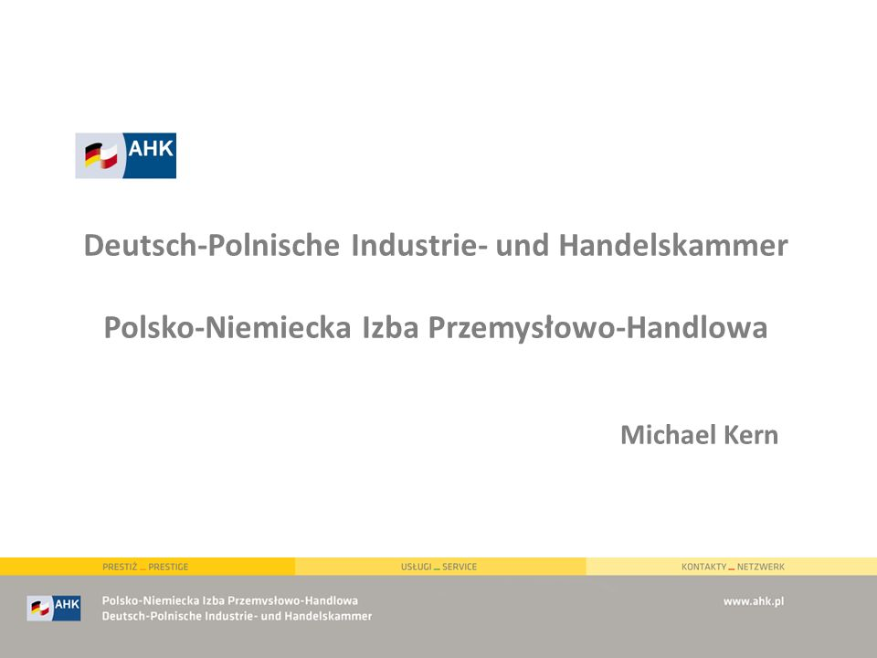 Deutsch-Polnische Industrie- und Handelskammer Polsko-Niemiecka Izba Przemysłowo-Handlowa Michael Kern