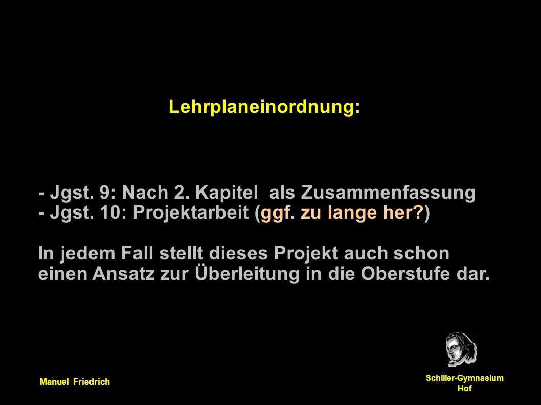 Manuel Friedrich Schiller-Gymnasium Hof Lehrplaneinordnung: - Jgst. 9: Nach 2. Kapitel als Zusammenfassung - Jgst. 10: Projektarbeit (ggf. zu lange he