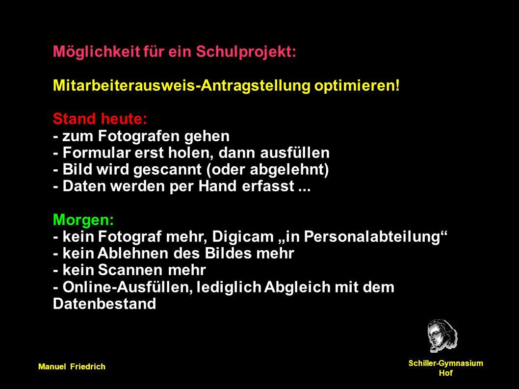 Manuel Friedrich Schiller-Gymnasium Hof Möglichkeit für ein Schulprojekt: Mitarbeiterausweis-Antragstellung optimieren! Stand heute: - zum Fotografen