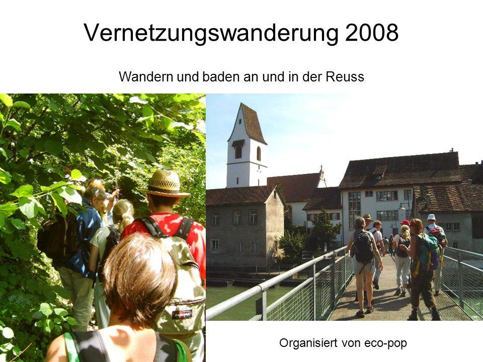 Vernetzungswanderung 2008 Wandern und baden an und in der Reuss Organisiert von eco-pop