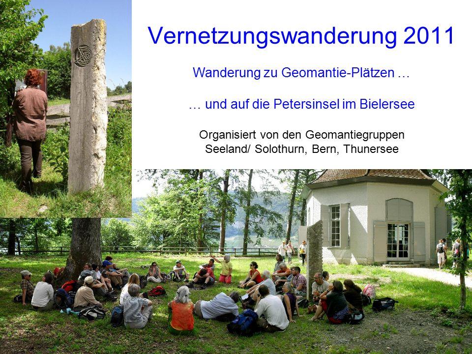 Vernetzungswanderung 2011 Wanderung zu Geomantie-Plätzen … … und auf die Petersinsel im Bielersee Organisiert von den Geomantiegruppen Seeland/ Solothurn, Bern, Thunersee