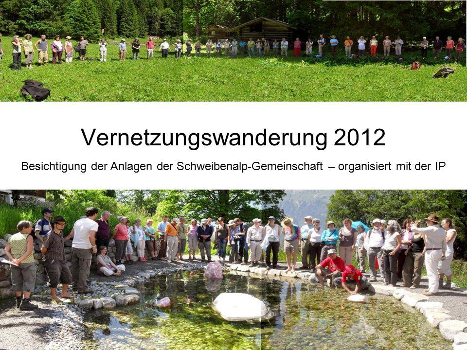 Vernetzungswanderung 2012 Besichtigung der Anlagen der Schweibenalp-Gemeinschaft – organisiert mit der IP