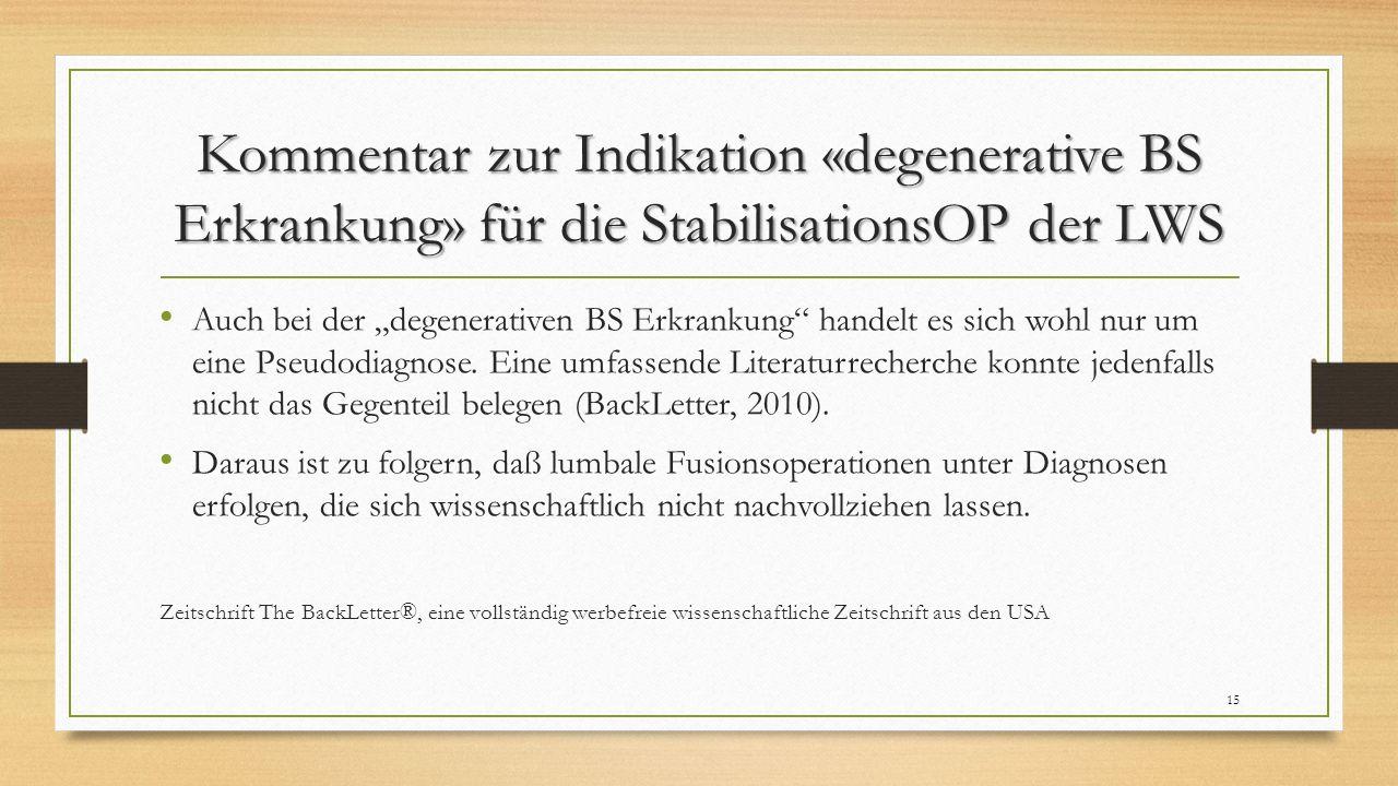 """Kommentar zur Indikation «degenerative BS Erkrankung» für die StabilisationsOP der LWS Auch bei der """"degenerativen BS Erkrankung handelt es sich wohl nur um eine Pseudodiagnose."""