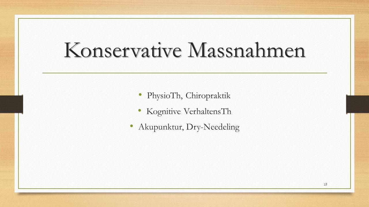 Konservative Massnahmen PhysioTh, Chiropraktik Kognitive VerhaltensTh Akupunktur, Dry-Needeling 19