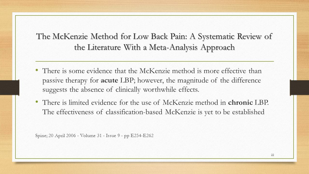 The McKenzie Method for Low Back Pain: A Systematic Review of the Literature With a Meta-Analysis Approach There is some evidence that the McKenzie me