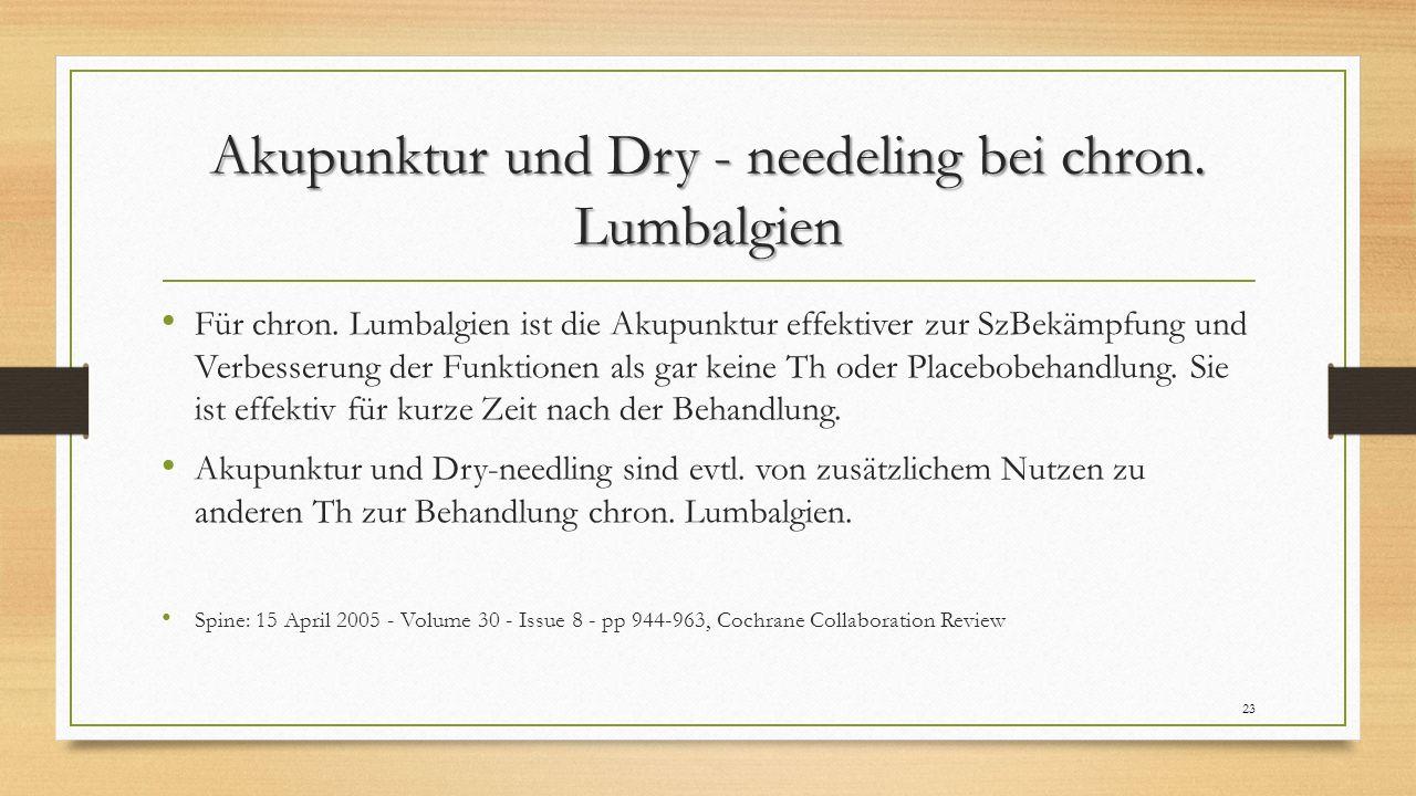 Akupunktur und Dry - needeling bei chron. Lumbalgien Für chron. Lumbalgien ist die Akupunktur effektiver zur SzBekämpfung und Verbesserung der Funktio