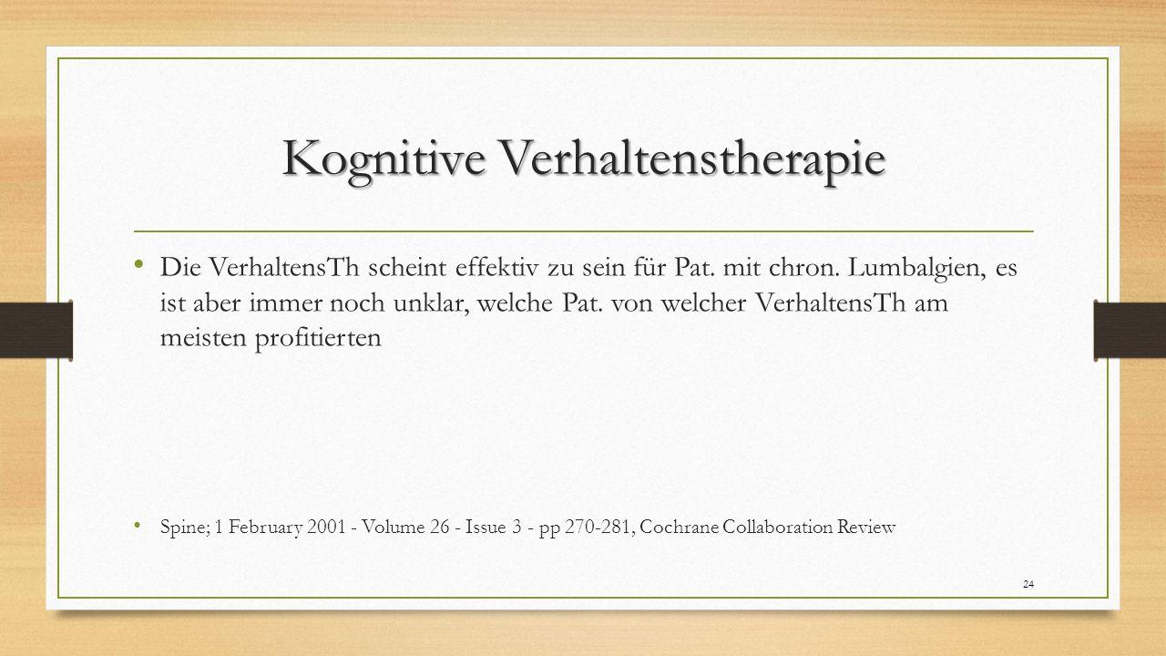 Kognitive Verhaltenstherapie Die VerhaltensTh scheint effektiv zu sein für Pat. mit chron. Lumbalgien, es ist aber immer noch unklar, welche Pat. von