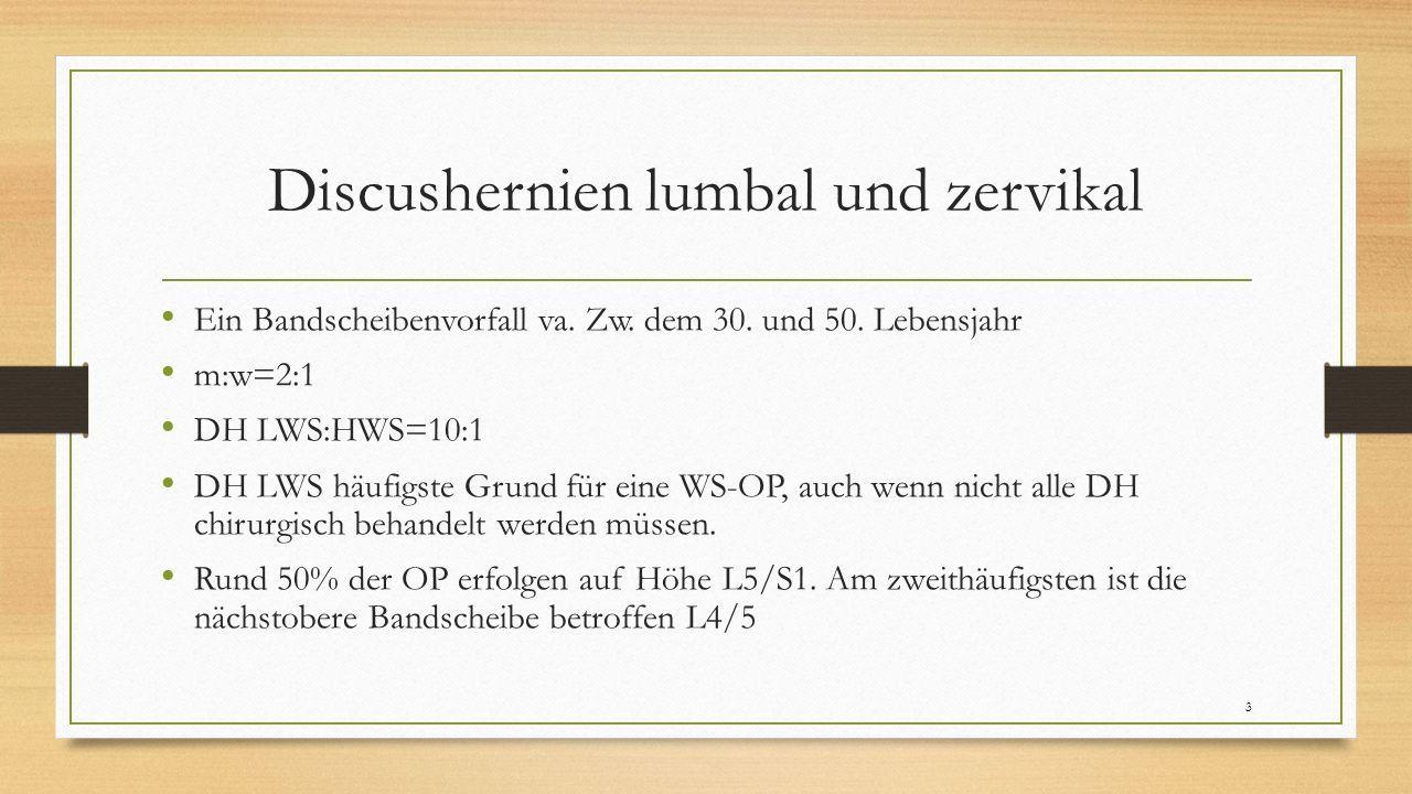 Discushernien lumbal und zervikal Ein Bandscheibenvorfall va. Zw. dem 30. und 50. Lebensjahr m:w=2:1 DH LWS:HWS=10:1 DH LWS häufigste Grund für eine W