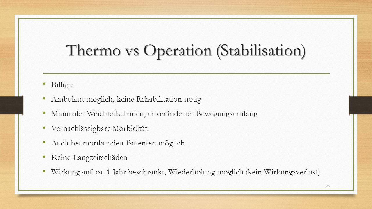 Thermo vs Operation (Stabilisation) Billiger Ambulant möglich, keine Rehabilitation nötig Minimaler Weichteilschaden, unveränderter Bewegungsumfang Ve