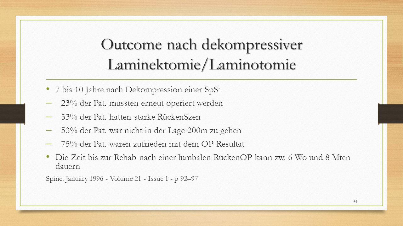 Outcome nach dekompressiver Laminektomie/Laminotomie 7 bis 10 Jahre nach Dekompression einer SpS:  23% der Pat. mussten erneut operiert werden  33%